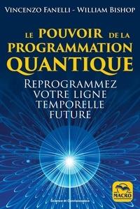 William Bishop et Vincenzo Fanelli - Le pouvoir de la programmation quantique - Reprogrammez votre ligne temporelle future.