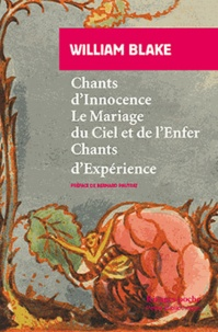 William Blake - Chants d'Innocence ; Le Mariage du Ciel et de l'Enfer ; Chants d'Expérience.
