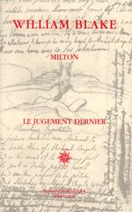 William Blake - Milton. suivi de Le jugement dernier.