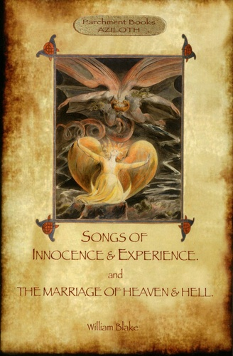 William Blake - Songs of Innocence & Experience ; The Marriage of Heaven & Hell.