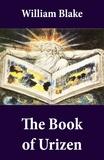 William Blake - The Book of Urizen (Illuminated Manuscript with the Original Illustrations of William Blake).