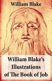 William Blake - William Blake's Illustrations of The Book of Job (Illuminated Manuscript with the Original Illustrations of William Blake).