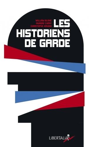 William Blanc et Aurore Chéry - Les historiens de garde - De Lorànt Deutsch à Patrick Buisson : la résurgence du roman national.