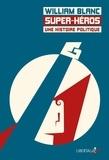 William Blanc - Super-héros, une histoire politique.
