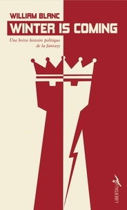 William Blanc - Winter is Coming - Une brève histoire politique de la fantasy.