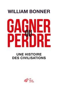 William Bonner - Gagner ou perdre - Une histoire des civilisations.