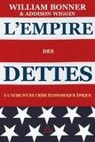 William Bonner - L'Empire des dettes - A l'aube d'une crise économique épique.