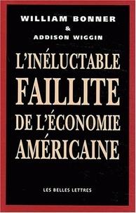 William Bonner et Addison Wiggin - L'inéluctable faillite de l'économie américaine.