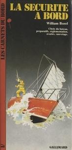 William Borel et Pascal Bayle - La sécurité à bord - Choix du bateau, préparatifs, réglementation, avaries, sauvetage.