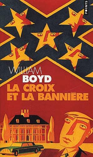 William Boyd - La croix et la bannière.