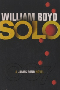 William Boyd - Solo - A James Bond Novel.