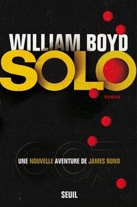 William Boyd - Solo - Une nouvelle aventure de James Bond.