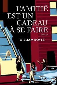 William Boyle - L'amitié est un cadeau à se faire.