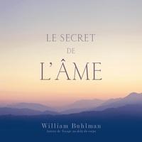 William Buhlman et René Gagnon - Le secret de l'âme - Le secret de l'âme.