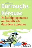 William Burroughs et Jack Kerouac - Et les hippopotames ont bouilli vifs dans leurs piscines.