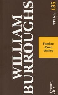 William Burroughs - L'ombre d'une chance.