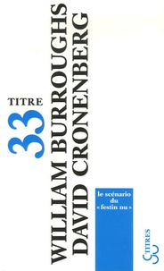 "William Burroughs - Le scénario du ""Festin nu""."