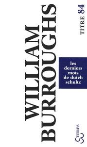 William Burroughs - Les derniers mots de Dutch Schultz.