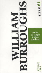 William Burroughs - Lettres de Tanger à Allen Ginsberg - 1953-1957.