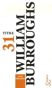 William Burroughs - Mon éducation - Un livre des rêves.