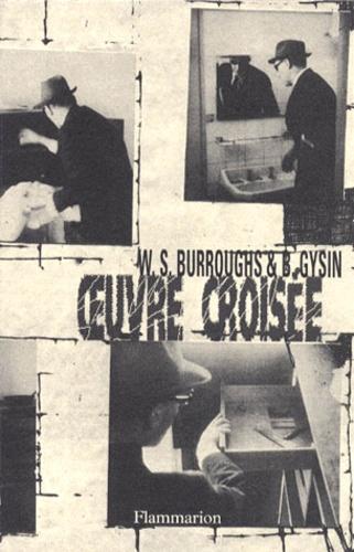 William Burroughs et Brion Gysin - Oeuvre croisée.