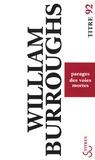 William Burroughs - Parages des voies mortes.