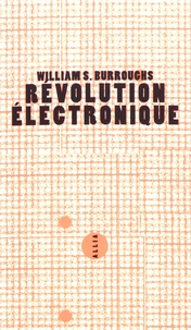 William Burroughs - Révolution électronique.