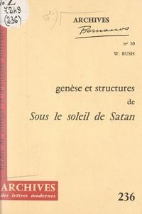 """William Bush et Georges Bernanos - Genèse et structures de """"Sous le soleil de Satan"""" d'après le manuscrit Bodmer - Scrupules de Maritain et autocensure de Bernanos."""