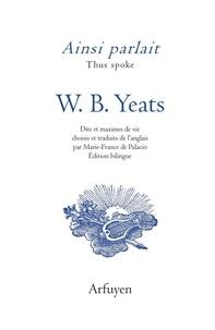 William Butler Yeats - Ainsi parlait W.B. Yeats - Dits et maximes de vie.