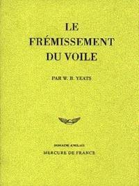 William Butler Yeats - Autobiographie - Tome 2, Le frémissement du voile.