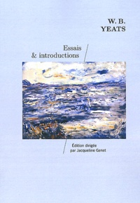 William Butler Yeats - Essais et introductions - Edition intégrale.