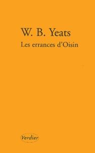 William Butler Yeats - Les errances d'Oisin suivi de La Croisée des chemins, La Rose, Le Vent dans les roseaux - Poèmes de jeunesse, Tome 1, 1889-1899.