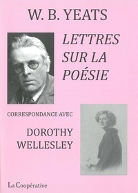 William Butler Yeats - Lettres sur la poésie - Correspondance avec Dorothy Wellesley.