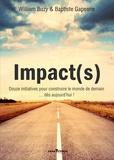 William Buzy et Baptiste Gapenne - Impact(s) - Douze initiatives pour construire le monde de demain... dès aujourd'hu.