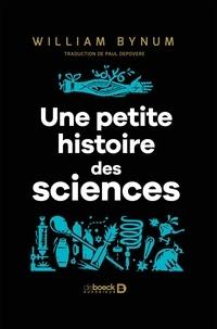 William Bynum - Une petite histoire des sciences - 40 portaits de Démocrite à Alan Turing.