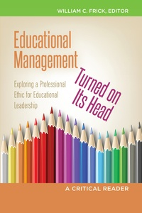 William c. Frick - Educational Management Turned on Its Head - Exploring a Professional Ethic for Educational Leadership- A Critical Reader.