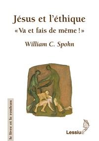 """William C. Spohn - Jésus et l'éthique - """"Va et fais de même !""""."""