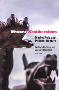 William Callison et Zachary Manfredi - Mutant Neoliberalism - Market Rule and Political Rupture.