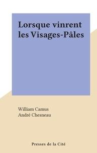 William Camus et André Chesneau - Lorsque vinrent les Visages-Pâles.
