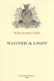 William Cart - Wagner & Liszt - D'après leur correspondance.