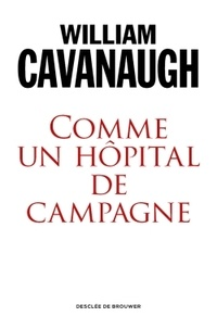 William Cavanaugh - Comme un hôpital de campagne - L'engagement de l'Eglise dans un monde blessé.
