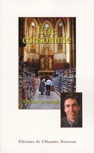 William Cavanaugh - Etre consommé - Une critique chrétienne du consumérisme.