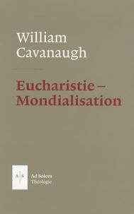 William Cavanaugh - Eucharistie et mondialisation - La liturgie comme acte politique.