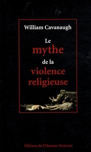 William Cavanaugh - Le mythe de la violence religieuse.