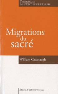 William Cavanaugh - Migrations du sacré - Théologies de l'Etat et de l'Eglise.