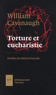 William Cavanaugh - Torture et eucharistie - La théologie politique et le Corps du Christ.