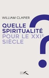William Clapier - Quelle spiritualité pour le XXIe siècle ? - Au fil d'une vie.
