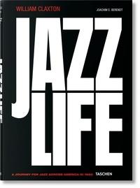 William Claxton et Joachim-Ernst Berendt - Jazzlife - A Jouney for Jazz Across America in 1960.