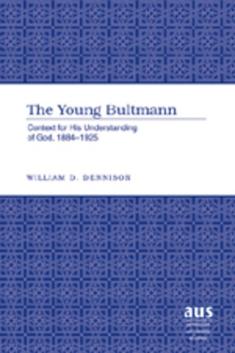 William d. Dennison - The Young Bultmann - Context for His Understanding of God, 1884-1925.