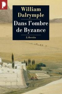 William Dalrymple - Dans l'ombre de Byzance - Sur les traces des Chrétiens d'Orient.